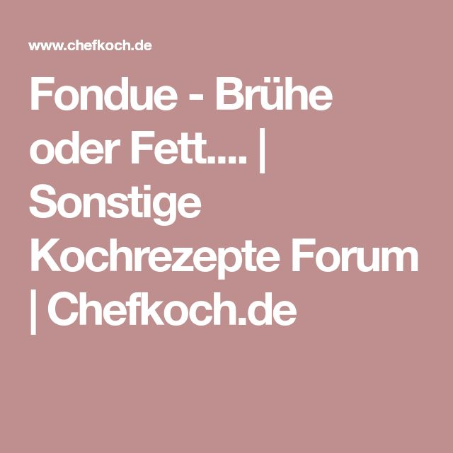 Fondue - Brühe oder Fett.... | Sonstige Kochrezepte Forum | Chefkoch.de