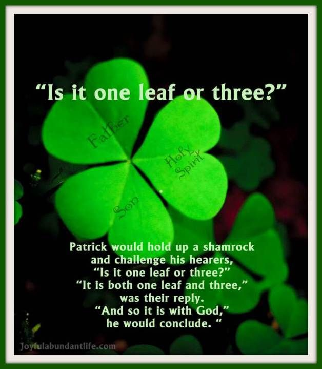 Will the Real Saint Patrick Please Stand Up?  St. Patrick would often use the three leaf clover to teach the trinity. God is three in one.