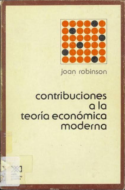 Contribuciones a la teoría económica moderna / por Joan Robinson. 1a ed. México,[etc.] : Siglo Veintiuno, 1979.