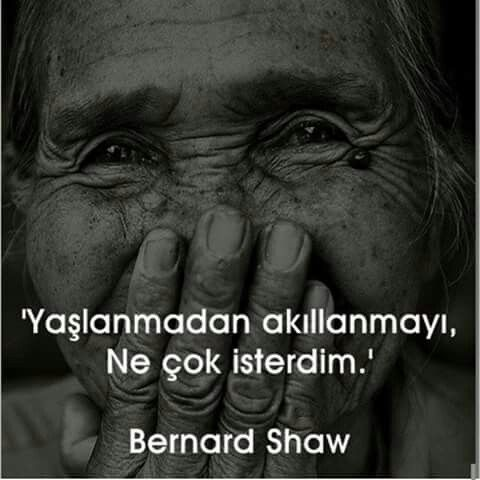 Yaşlanmadan akıllanmayı çok isterdim. - Bernard Shaw #sözler #anlamlısözler…