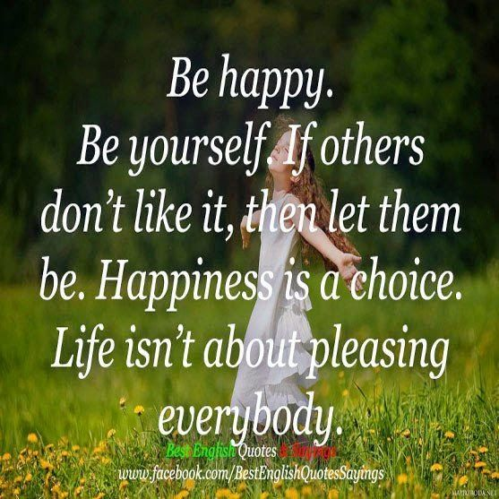 Happiness In Life Quotes: Inspirational Quotes For Life: Be Happy. Be Yourself. If