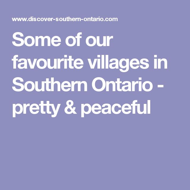 Some of our favourite villages in Southern Ontario - pretty & peaceful
