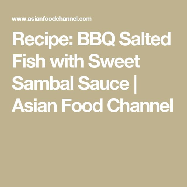 Recipe: BBQ Salted Fish with Sweet Sambal Sauce | Asian Food Channel