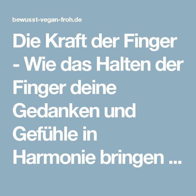 Die Kraft der Finger - Wie das Halten der Finger deine Gedanken und Gefühle in Harmonie bringen kann - ☼ ✿ ☺ Informationen und Inspirationen für ein Bewusstes, Veganes und (F)rohes Leben ☺ ✿ ☼