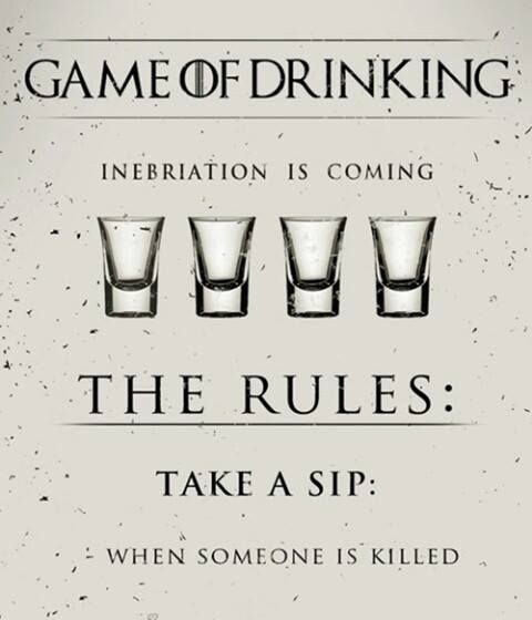 Game of Thrones drinking game <-- this game will end in alcohol poisoning, and possibly death.