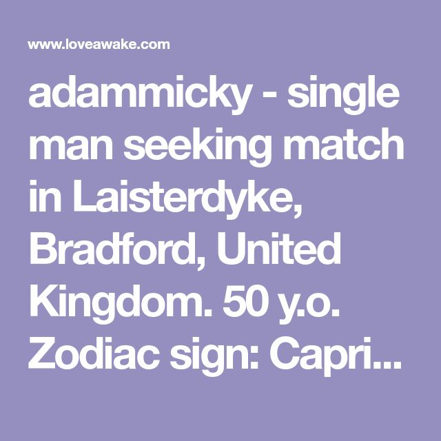 adammicky - single man seeking match in Laisterdyke, Bradford, United Kingdom. 50 y.o. Zodiac sign: Capricorn.  | Nigerian scammer 419 | romance scams | dating profile with fake picture