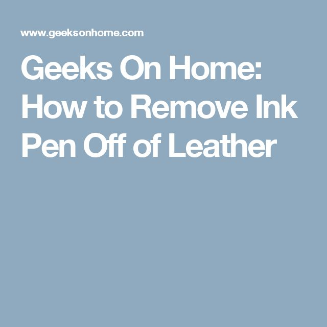 Geeks On Home: How to Remove Ink Pen Off of Leather