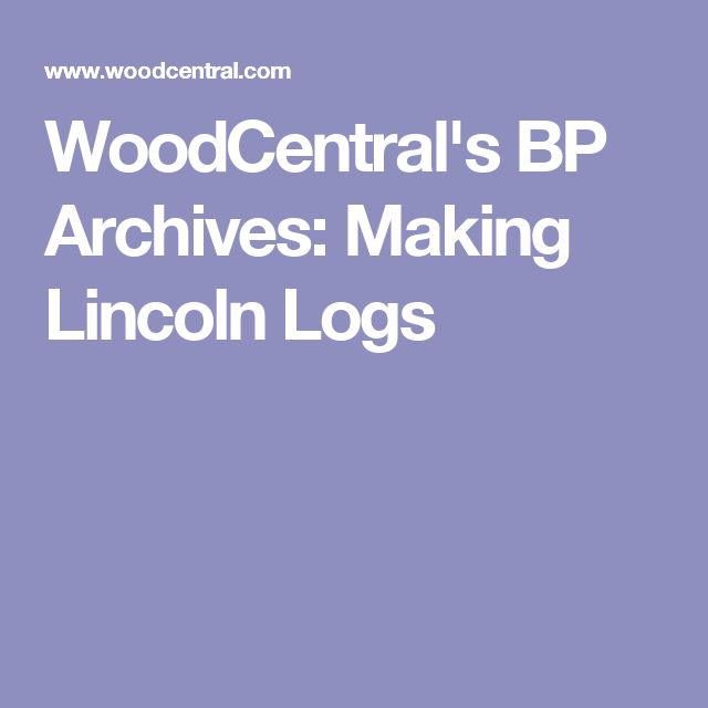 1000 Ideas About Lincoln Logs On Pinterest Toy Trucks