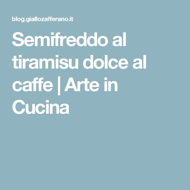 Semifreddo al tiramisu dolce al caffe  | Arte in Cucina