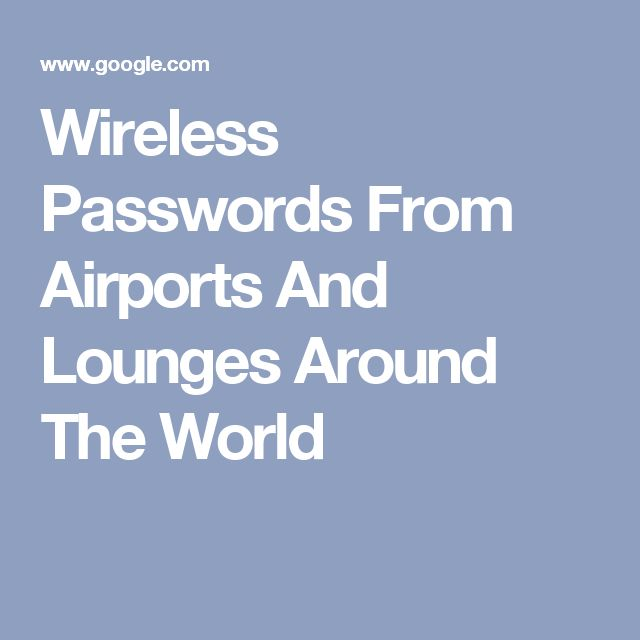 Wireless Passwords From Airports And Lounges Around The World                                                                                                                                                                                 More