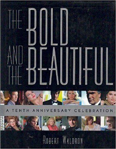 The Bold and the Beautiful: A Tenth Anniversary Celebration: Robert Waldron: 9780060186883: Amazon.com: Books