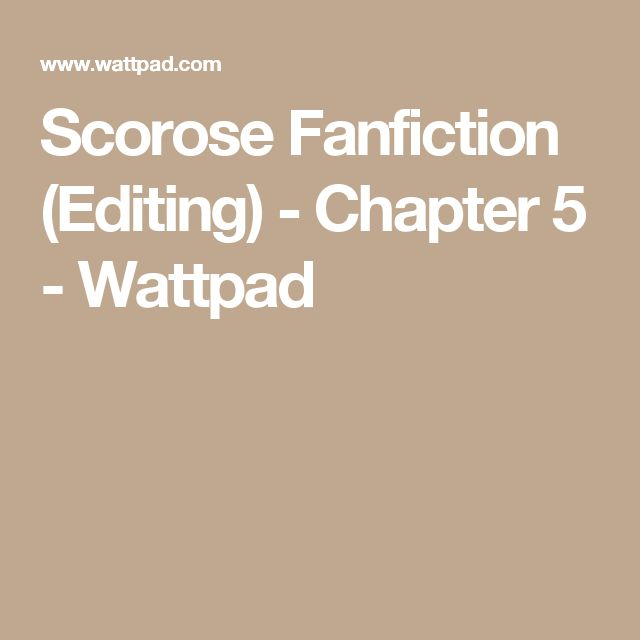 Scorose Fanfiction (Editing) - Chapter 5 - Wattpad