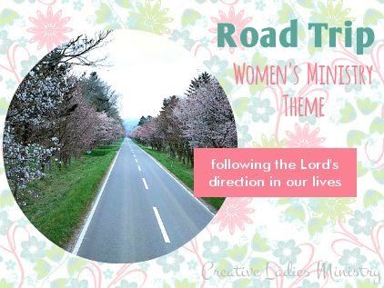 Road Trip - Travel - Map Womens Ministry Theme:   Creative Ladies Ministry