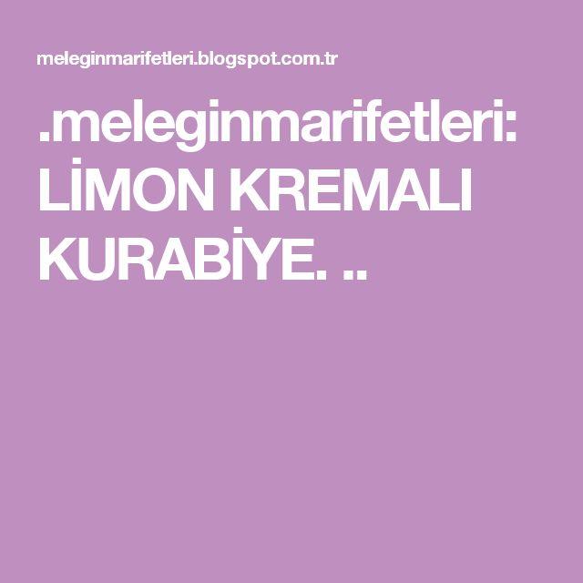 .meleginmarifetleri: LİMON KREMALI KURABİYE. ..