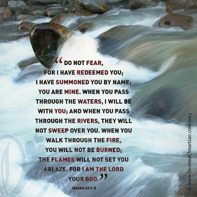 "Isaiah 43:1-3 ""Do not fear, for I have redeemed you; I have summoned you by…"