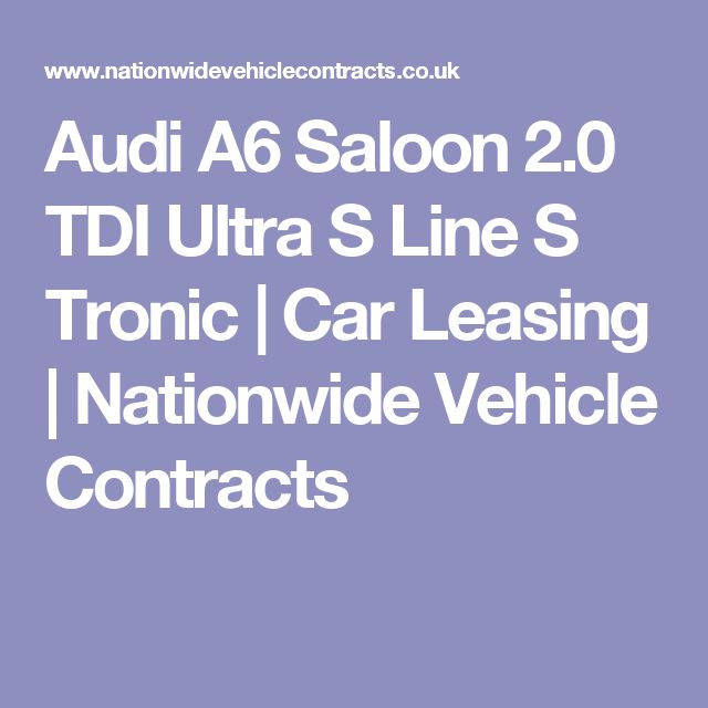 Audi A6 Saloon 2.0 TDI Ultra S Line S Tronic | Car Leasing | Nationwide Vehicle Contracts