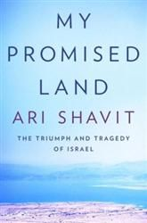 Few books about Israel have received the praise that reviewers have given Ari Shavit's My Promised Land.