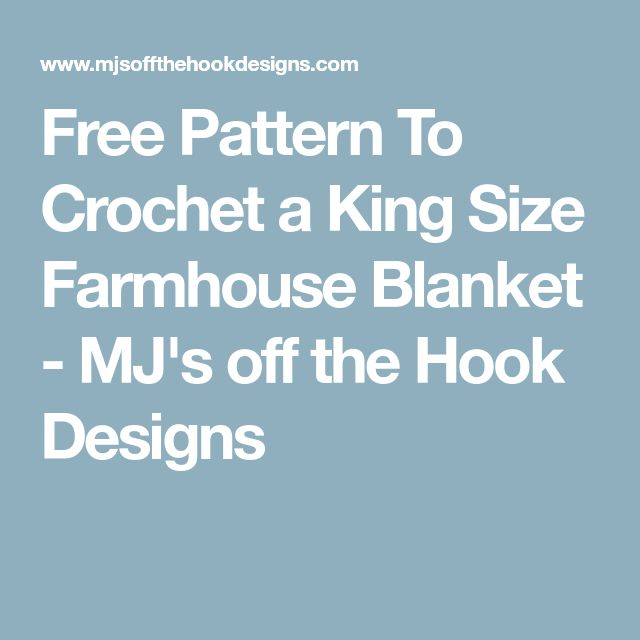 Free Pattern To Crochet a King Size Farmhouse Blanket - MJ's off the Hook Designs