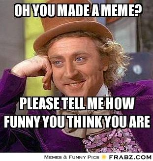 54 best images about Willy Wonka's Words on Pinterest ... Willy Wonka Meme Generator