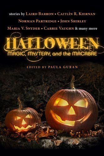 Halloween: Magic, Mystery, and the Macabre by Paula Guran, http://www.amazon.com/dp/B00EJJ2MIG/ref=cm_sw_r_pi_dp_MFkcvb1FSMA8B