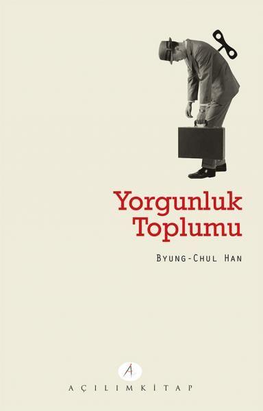 Byung-Chul Han ve 'Yorgunluk Toplumu' üzerine.