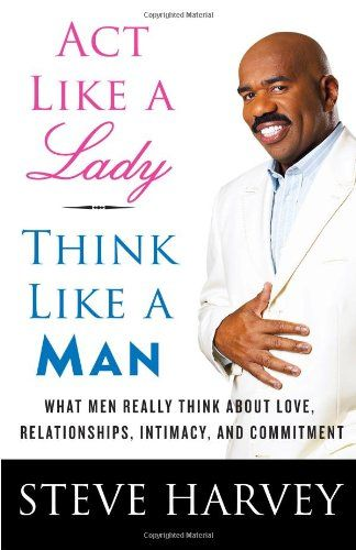 Act Like a Lady Think Like a Man - Steve Harvey lets us (females) in on what makes men tick, how to break the guy code and get inside getting exactly what we want from a man.