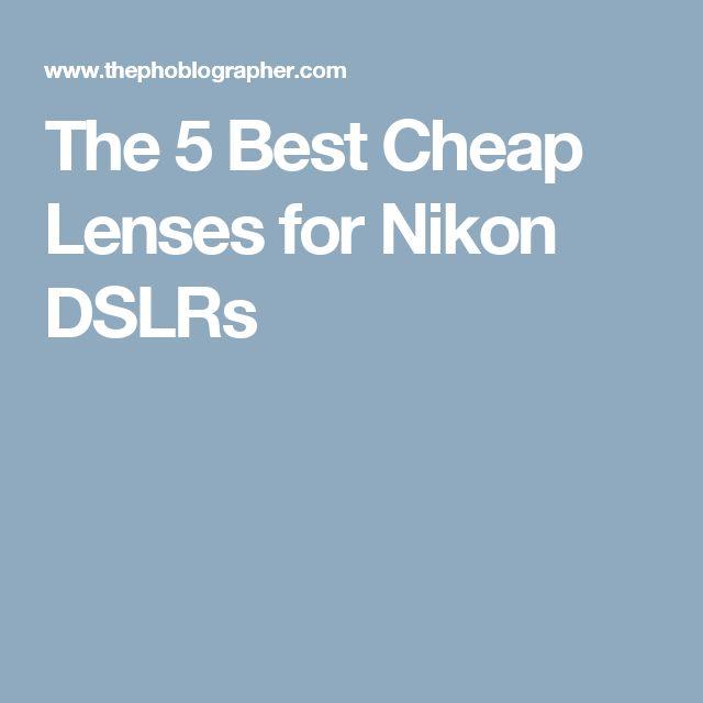The 5 Best Cheap Lenses for Nikon DSLRs