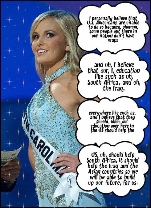 Caitlin Upton-Miss South Carolina Teen USA 2007- Became an Internet meme for her rambling and unstructured response to a pageant question.