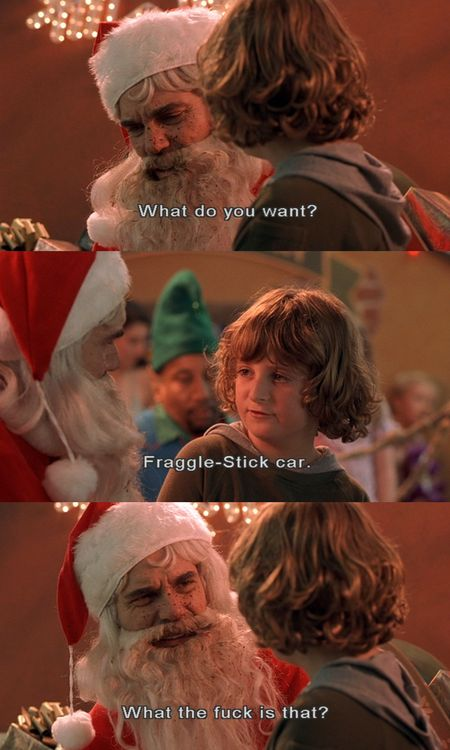 Haha best movie! Bad Santa. Such dark humor it's too funny