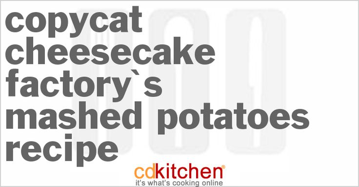 Copycat Cheesecake Factory's Mashed Potatoes Recipe from CDKitchen.com