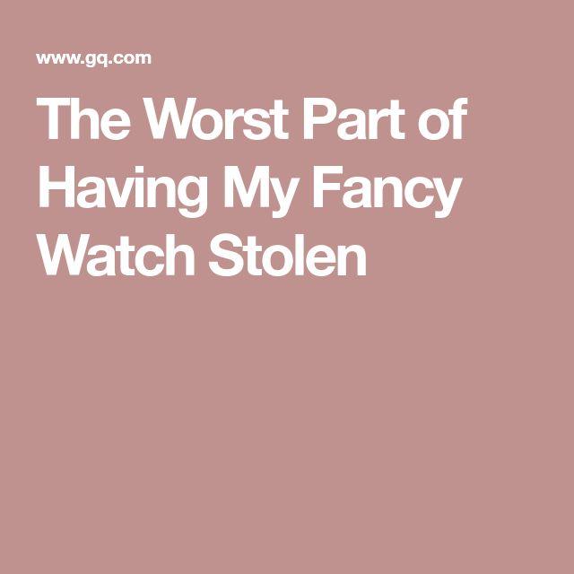 The Worst Part of Having My Fancy Watch Stolen