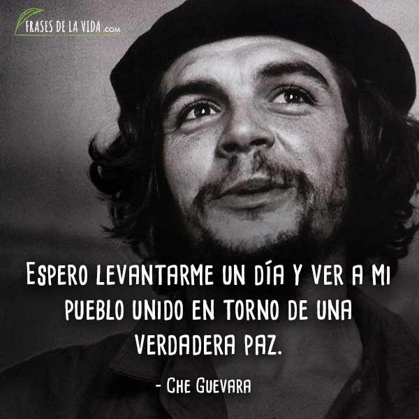 Frases De Che Guevara Espero Levantarme Un Día Y Ver A Mi