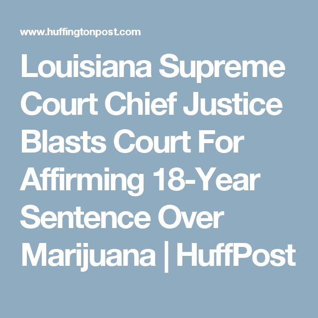Louisiana Supreme Court Chief Justice Blasts Court For Affirming 18-Year Sentence Over Marijuana | HuffPost
