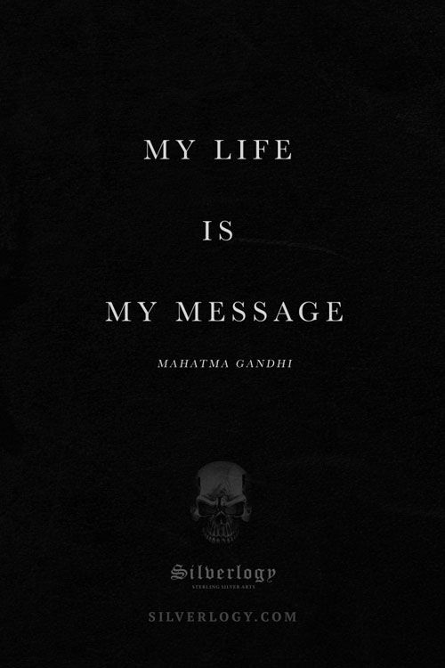Life quote. My life is my message, Mahatma Gandhi.  Silverlogy.com