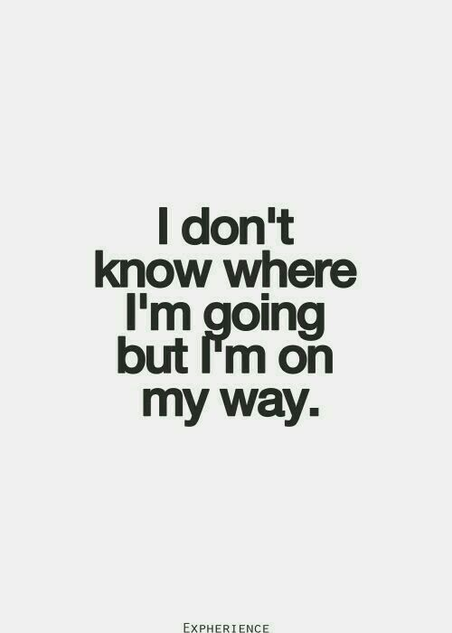 Text - I don't know where I'm going but I'm on my why