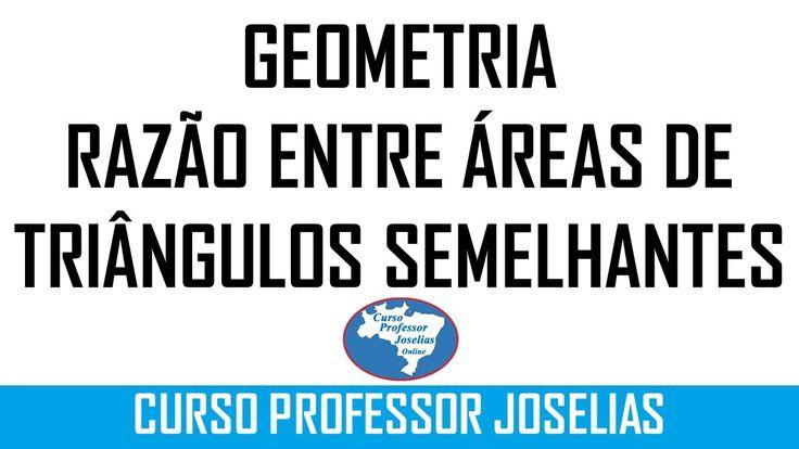 GEOMETRIA -  RAZÃO ENTRE ÁREAS DE TRIÂNGULOS SEMELHANTES – PROFESSOR JOS...