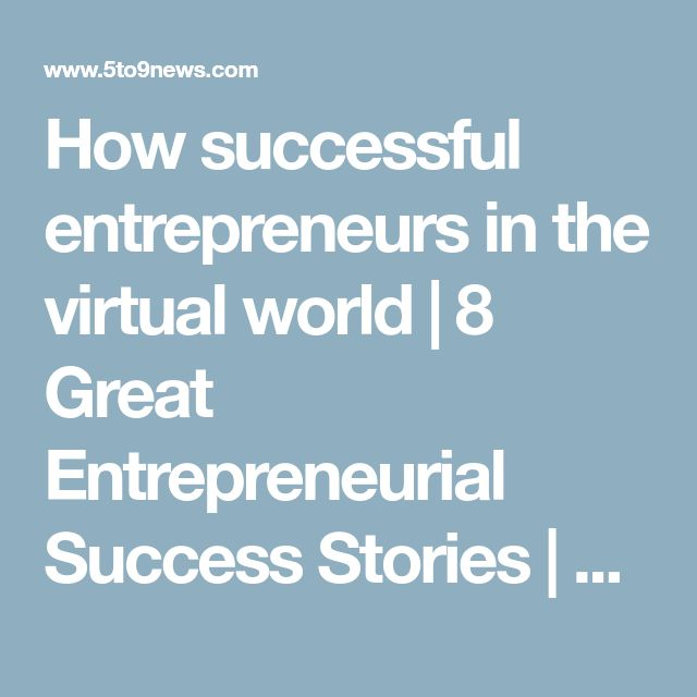 How Successful Entrepreneurs In The Virtual World | 8 Great Entrepreneurial  Success Stories | 25 Common Characteristics Of Successful Entrepreneurs |  10 ...