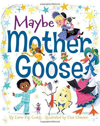 Maybe Mother Goose By Esmé Raji Codell Ilrated Elisa Chavarri