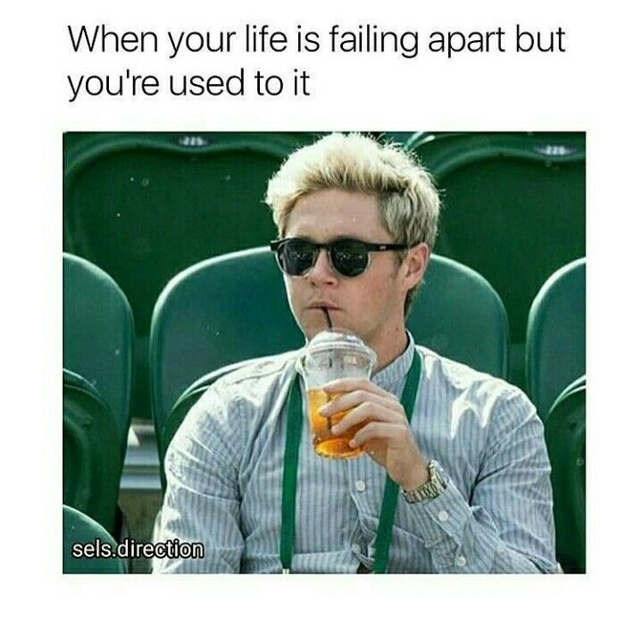 yep. My life isn't  falling apart but you get the point.