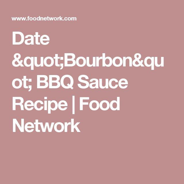 "Date ""Bourbon"" BBQ Sauce Recipe | Food Network"
