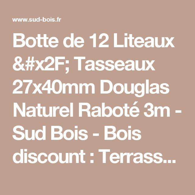 Botte de 12 Liteaux / Tasseaux 27x40mm Douglas Naturel Raboté 3m - Sud Bois - Bois discount : Terrasse Bois, lame de terrasse, bardage, douglas, plancher, bois de charpente, poutre, chevron, lambourde, planche, terrasse bois , Bardage Bois...