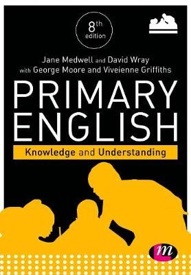 Medwell, J. & Wray, D. & Moore, G. & Griffiths, V. (2017). Primary English: Knowledge and understanding. (8th ed.). Los Angeles: Learning Matters.
