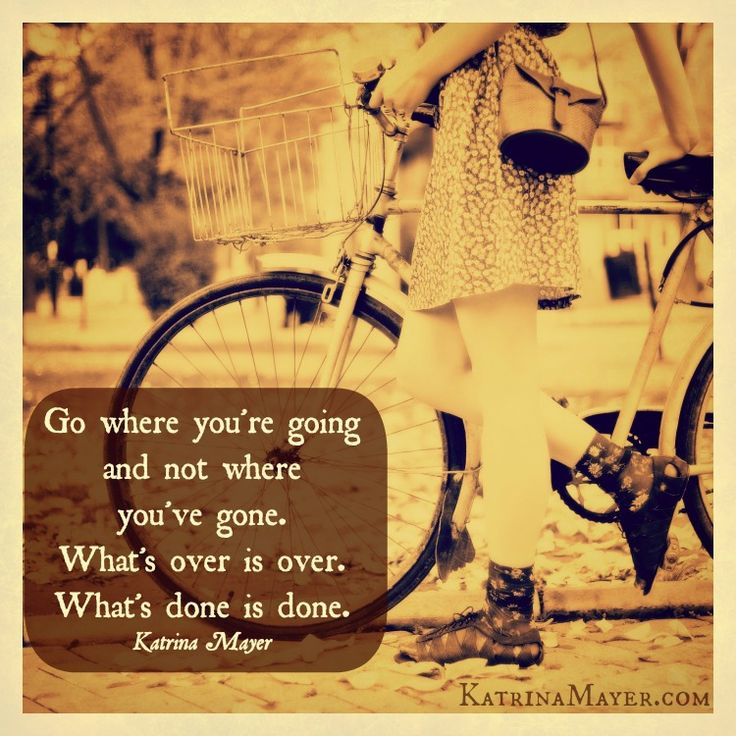 Go Where Youu0027re Going And Not Where Youu0027ve Gone. Whatu0027s Over · Nice  ThoughtsQuality QuotesNice ...
