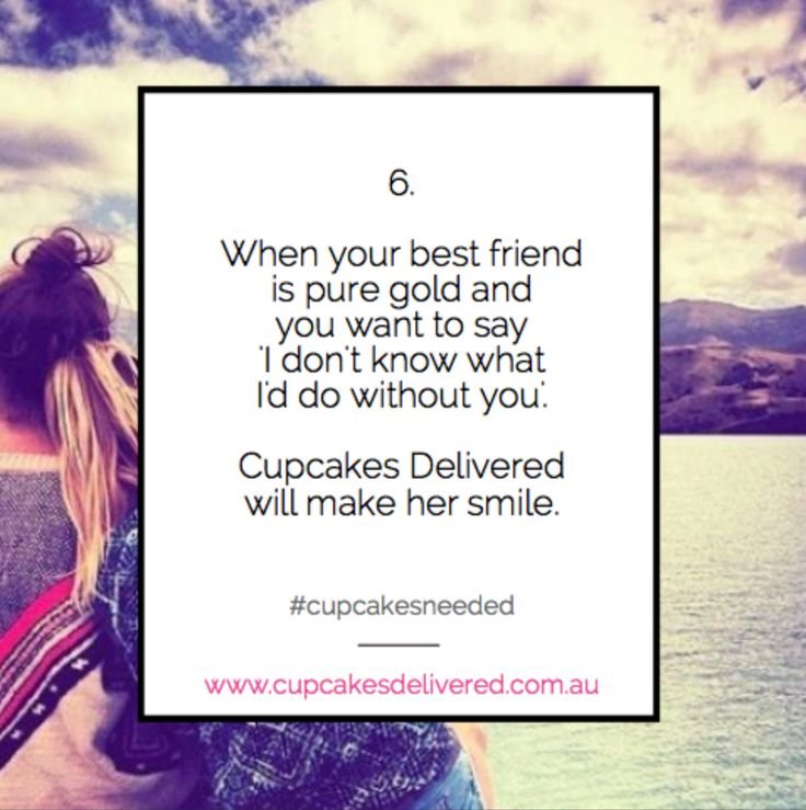 Reason # 6: When your best friend is pure gold and you want to say 'I don't know what I'd do without you'. Cupcakes Delivered will make her smile. #cupcakesneeded #cupcakesaustralia #cupcakesdelivered #bestfriend #smile www.cupcakesdelivered.com.au