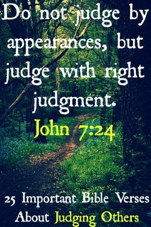 Do not judge according to appearance, but judge with righteous judgment. John 7:24 Check out 25 Important Bible Verses About Judging Others