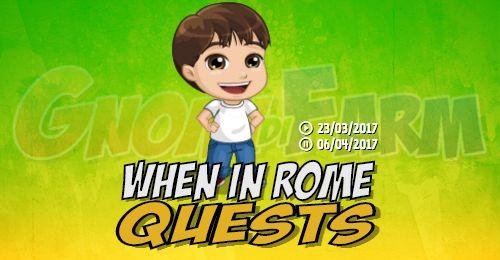 When In Rome Quests tempo stimato per la lettura di questo articolo 4 minuti  Inizio previsto per il 23/03/2017 alle ore 12:30 circa Scadenza il 06/04/2017 alle ore 19:00 circa  Ciao! La prossima settimana andrò a Roma per una vacanza. Mi potete aiutare a scoprire la storia dellImpero romano?  Mancano 28 giorni 22 ore 35 minuti 17 secondi alla scadenza della quest!    Quest #1  Fatti mandare dai tuoi vicini 7 Roman Pot; con gli sconti SmartQuest dovrebbero servirne un massimo di 1 (clicca…