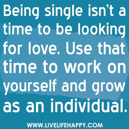 in love quotes :) Being single isn�t a time to be...