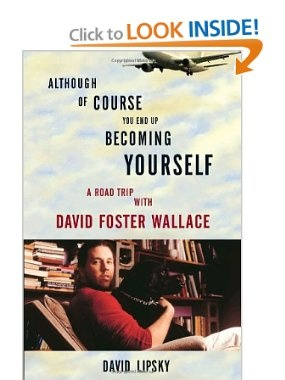 Although Of Course You End Up Becoming Yourself: A Road Trip with David Foster Wallace - David Lipsky