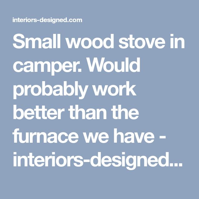 Best 25 Small Wood Stoves Ideas On Pinterest Tiny House