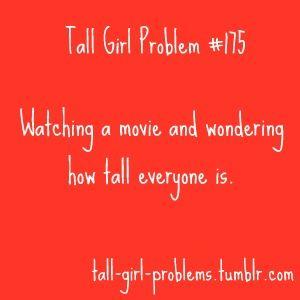 Relevant: Tall Girl Problem #102 (Celebrity crushes): Tall Probs, Movie Tallgirlproblems, Im Tall, Tall People Problems, Funny, Tall Problems, Things, Tall Girl Problems, Tall Girls
